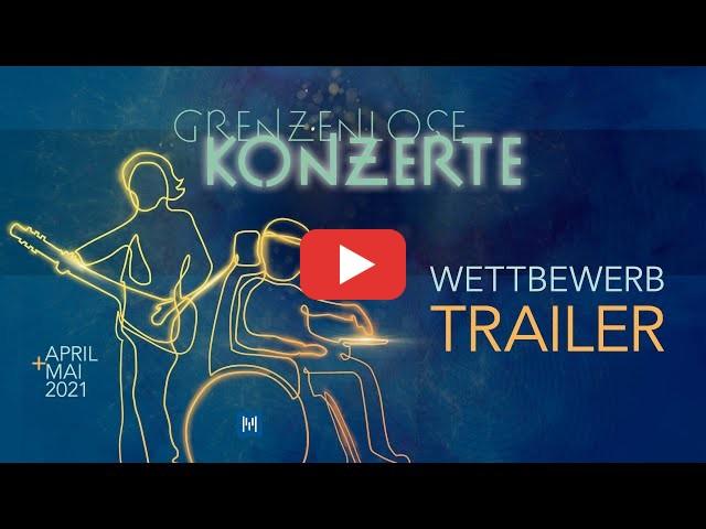 TRAILER Musikwettbewerb Grenzenlose Konzerte