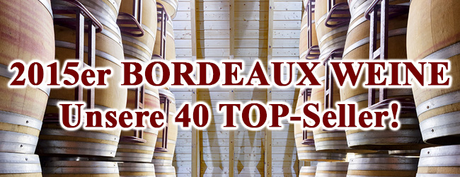 Bordeaux 2015 Arrivage – unsere 40 Top Seller!